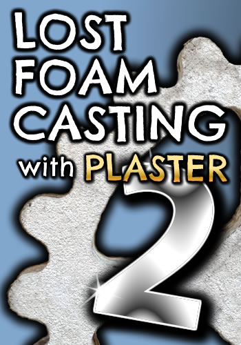 Lost Foam Casting at home - improved techniques